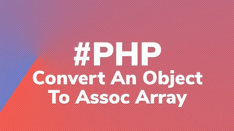 Convert PHP object to associative array - F5craft - Projects